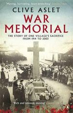 War Memorial : The Story of One Village's Sacrifice from 1914 to 2003 - Clive Aslet