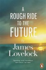 A Rough Ride to the Future - James Lovelock