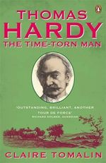 Thomas Hardy : The Time-torn Man - Claire Tomalin