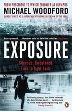 Exposure : From President to Whistleblower at Olympus - Michael Woodford