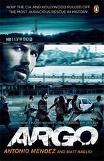 Argo : How the CIA and Hollywood Pulled Off the Most Audacious Rescue in History - Matt Baglio