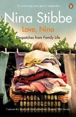 Love, Nina : Despatches from Family Life - Nina Stibbe