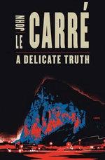A Delicate Truth  - John le Carre