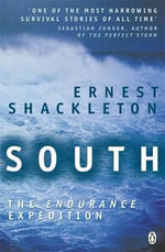 South : The Endurance Expedition - Sir Ernest Henry Shackleton