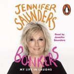 Bonkers : My Life in Laughs - Jennifer Saunders