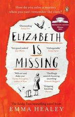 Elizabeth is Missing : Longlisted for the 2015 Baileys Women's Prize for Fiction - Emma Healey