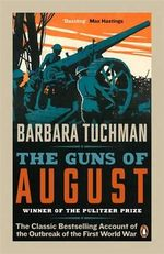 The Guns of August : The Classic Bestselling Account of the Outbreak of the First World War - Barbara Tuchman