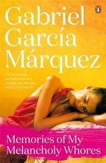 Memories of My Melancholy Whores : Marquez 2014   - Gabriel Garcia Marquez