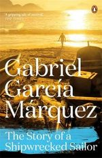The Story of a Shipwrecked Sailor : Marquez 2014   - Gabriel Garcia Marquez