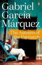 The Autumn of the Patriarch : Marquez 2014   - Gabriel Garcia Marquez