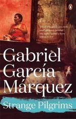 Strange Pilgrims : Marquez 2014   - Gabriel Garcia Marquez