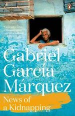 News of a Kidnapping : Marquez 2014   - Gabriel Garcia Marquez