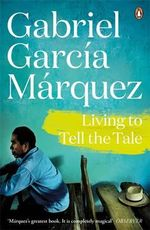 Living to Tell the Tale : Marquez 2014   - Gabriel Garcia Marquez