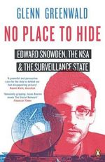 No Place to Hide : Edward Snowden, the Nsa and the Surveillance State - Glenn Greenwald