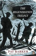The Regeneration Trilogy : Regeneration; The Eye in the Door; The Ghost Road - Pat Barker