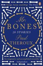 Mr Bones : Twenty Stories - Paul Theroux