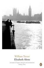 Elizabeth Alone : William Trevor Backlist Novels   - William Trevor