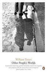 Other People's Worlds : William Trevor Backlist Novels   - William Trevor