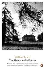 The Silence in the Garden : William Trevor Backlist Novels   - William Trevor