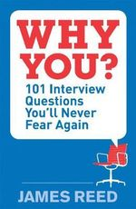 Why You? : 101 Interview Questions You'll Never Fear Again - James Reed