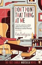 Don't Point That Thing at Me : The First Charlie Mortdecai Novel - Kyril Bonfiglioli