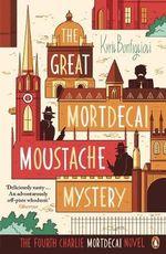 The Great Mortdecai Moustache Mystery : The Fourth Charlie Mortdecai Novel - Kyril Bonfiglioli