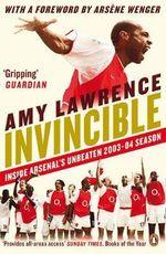 Invincible : Inside Arsenal's Unbeaten 2003-2004 Season - Amy Lawrence