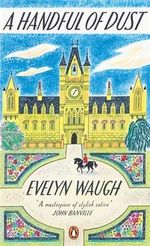 A Handful of Dust : Penguin Essentials - Evelyn Waugh