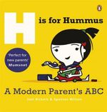 H is for Hummus : A Modern Parent's ABC - Joel Rickett
