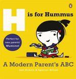 H is for Hummus : A Modern Parent's ABC - Joel Rickett