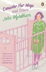 Consider Her Ways : And Others - John Wyndham
