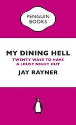 My Dining Hell : Twenty Ways to Have a Lousy Night Out - Jay Rayner