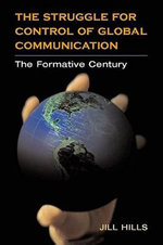 The Struggle for Control of Global Communication : The Formative Century - Jill Hills