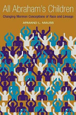 All Abraham's Children : Changing Mormon Conceptions of Race and Lineage - Armand L. Mauss
