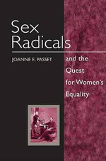 Sex Radicals and the Quest for Women's Equality : The Life of Jeanette Howard Foster - Joanne Passet