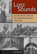 Lost Sounds : Blacks and the Birth of the Recording Industry, 1890-1919 - Tim Brooks
