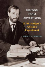 Freedom from Advertising : E. W. Scripps's Chicago Experiment - Duane C. S. Stoltzfus