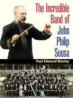The Incredible Band of John Philip Sousa : Music in American Life - Paul E. Bierley