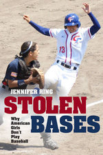 Stolen Bases : Why American Girls Don't Play Baseball - Jennifer Ring