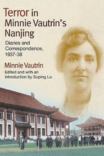 Terror in Minnie Vautrin's Nanjing : Diaries and Correspondence, 1937-38 - Minnie Vautrin