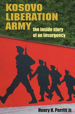 Kosovo Liberation Army : The Inside Story of an Insurgency - Henry Perritt