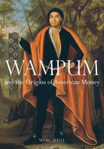 Wampum and the Origins of American Money : Inheritance and Avarice 1660-1750 - Marc Shell