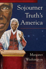 Sojourner Truth's America : Working Class in American History Ser. - Margaret Washington