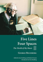 Five Lines, Four Spaces : The World of My Music - George Rochberg