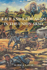 Race and Radicalism in the Union Army - Mark A. Lause