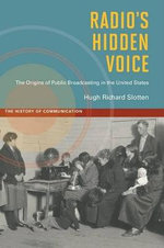 Radio's Hidden Voice : The Origins of Public Broadcasting in the United States - Hugh R. Slotten