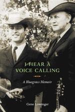 I Hear a Voice Calling : A Bluegrass Memoir - Gene Lowinger