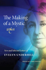 The Making of a Mystic : New and Selected Letters of Evelyn Underhill - Evelyn Underhill