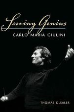 Serving Genius : Carlo Maria Giulini - Thomas D. Saler