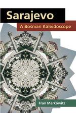 Sarajevo : A Bosnian Kaleidoscope - Fran Markowitz